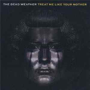 The Dead Weather - Treat Me Like Your Mother Album