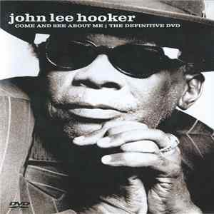 John Lee Hooker - Come And See About Me I The Definitive DVD Album