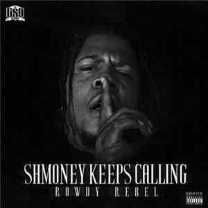 Rowdy Rebel - Shmoney Keeps Calling Album